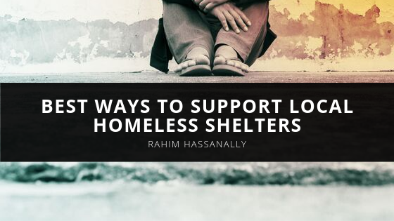 Rahim Hassanally Reveals Best Ways to Support Local Homeless Shelters