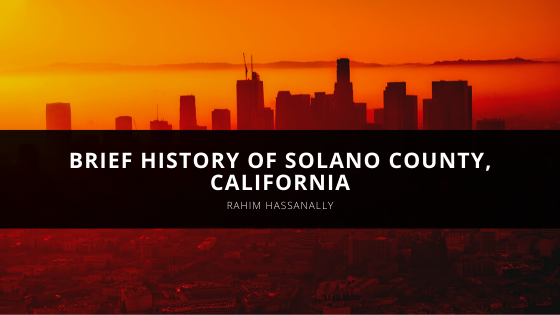 Rahim Hassanally shares brief history of Solano County, California